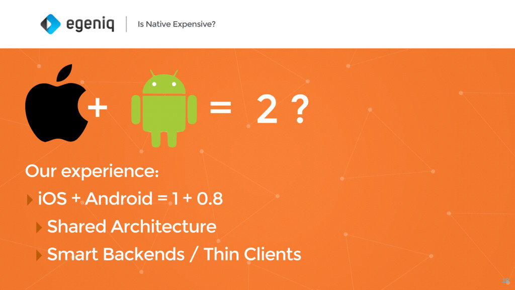 18 Is Native Expensive? + = 2 ? Our experience:...