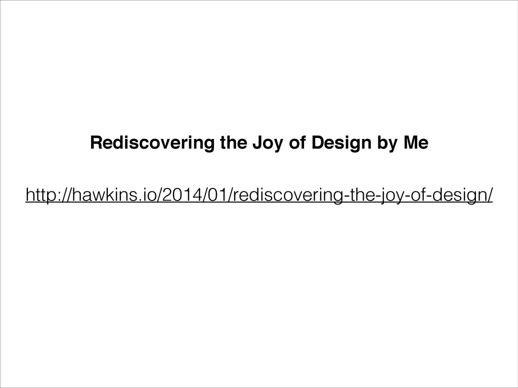 http://hawkins.io/2014/01/rediscovering-the-joy...