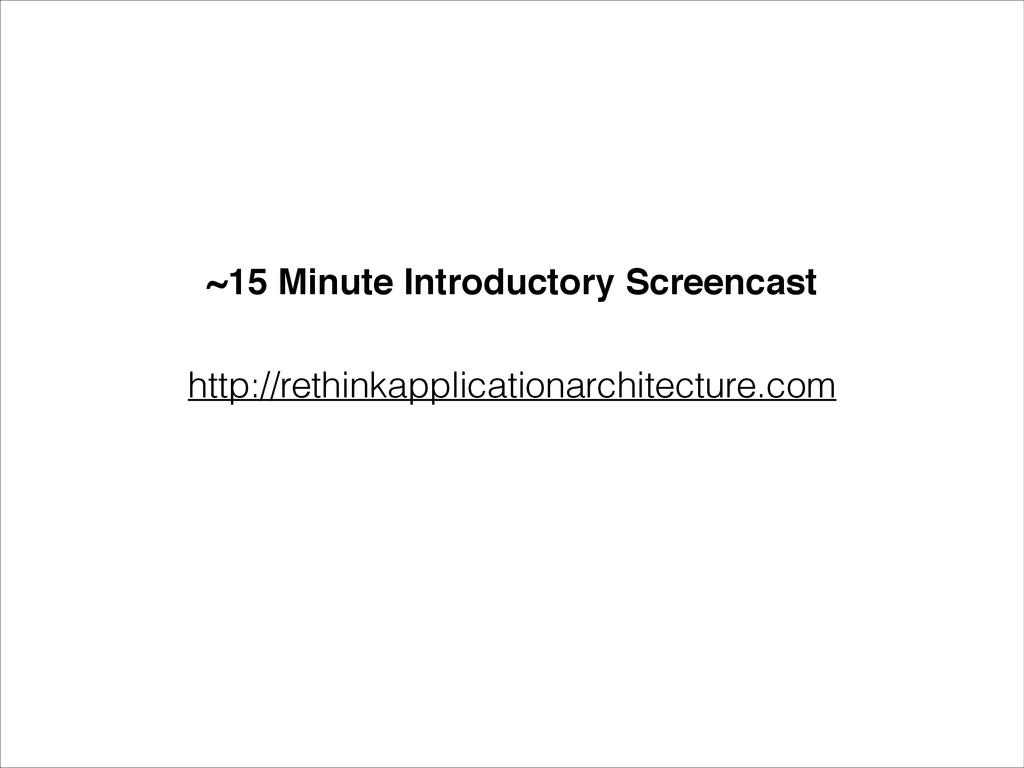 http://rethinkapplicationarchitecture.com ~15 M...