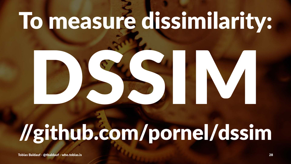 To#measure#dissimilarity: DSSIM / /github.com/p...