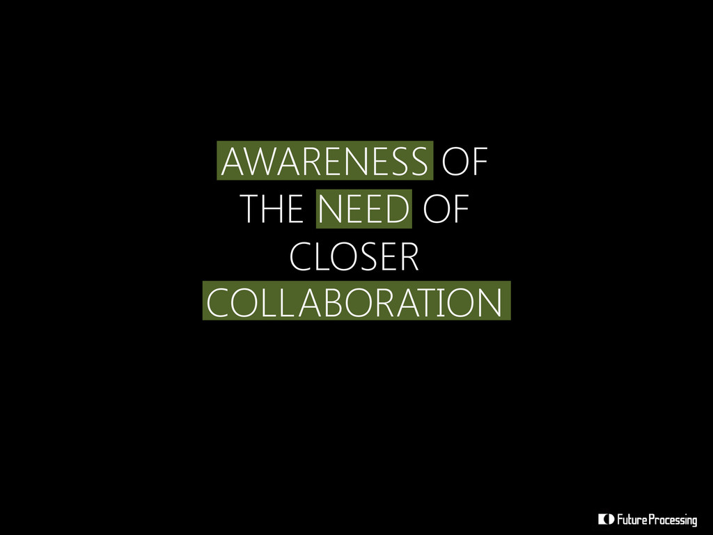 AWARENESS OF THE NEED OF CLOSER COLLABORATION