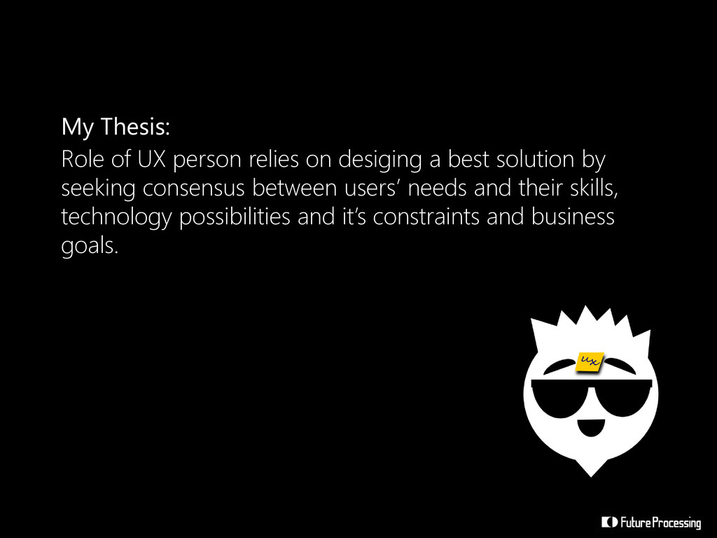 Role of UX person relies on desiging a best sol...