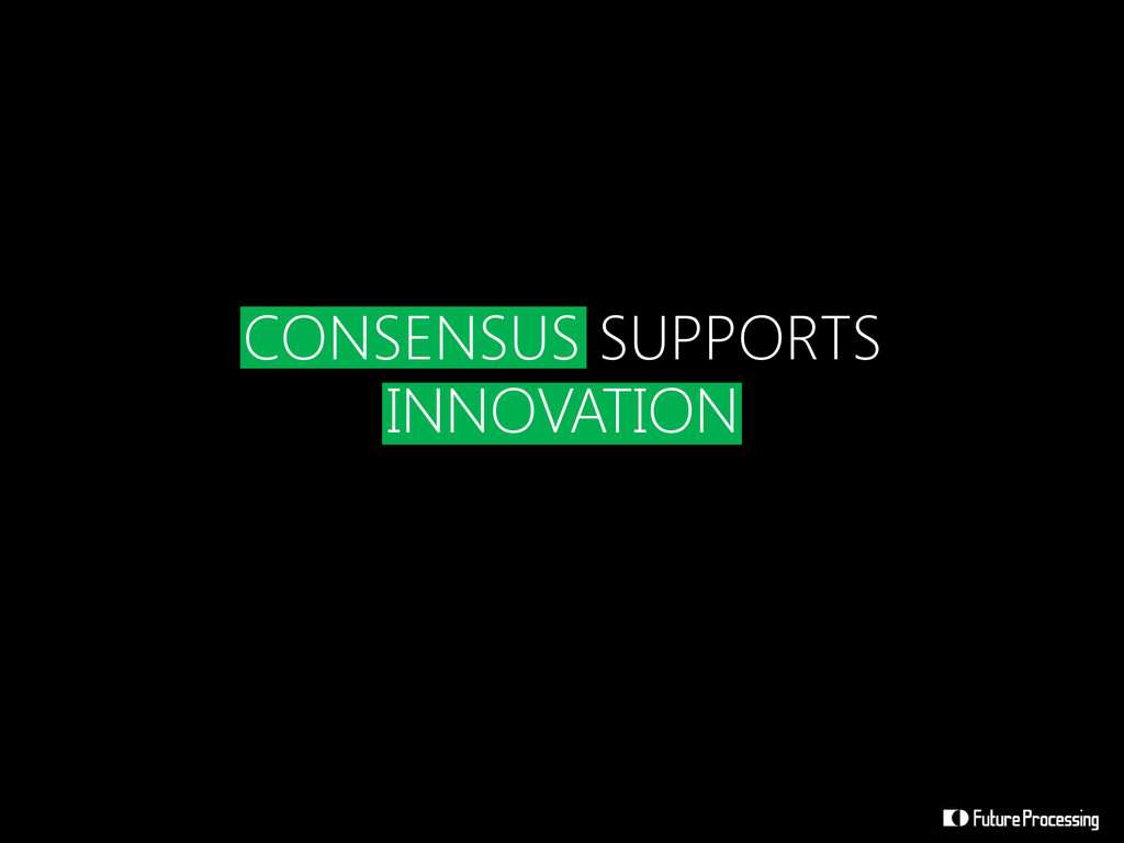 CONSENSUS SUPPORTS INNOVATION