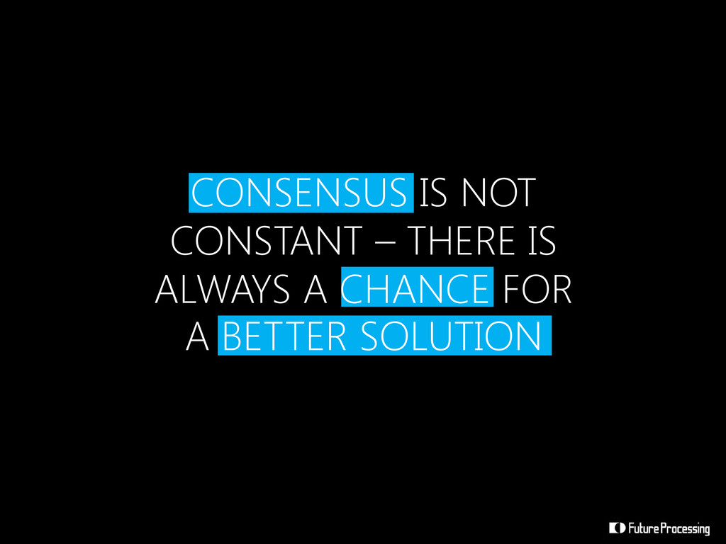 CONSENSUS IS NOT CONSTANT – THERE IS ALWAYS A C...