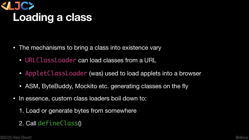 @alblue ©2020 Alex Blewitt Loading a class • Th...
