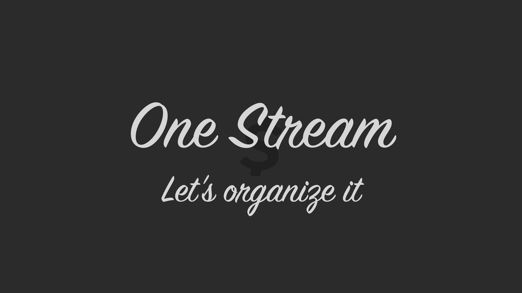 One Stream Let's organize it