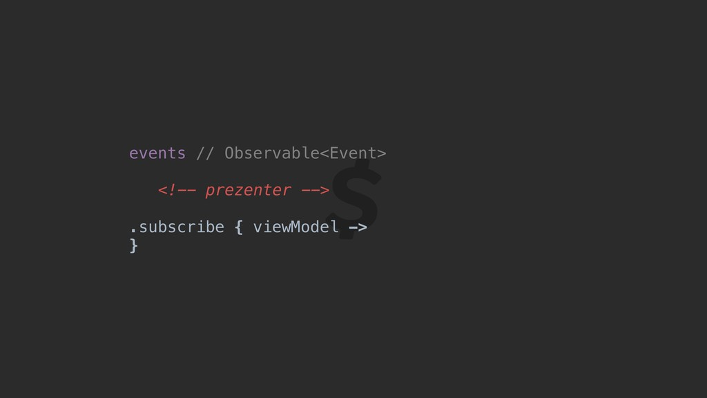 events // Observable<Event> <!-- prezenter --> ...