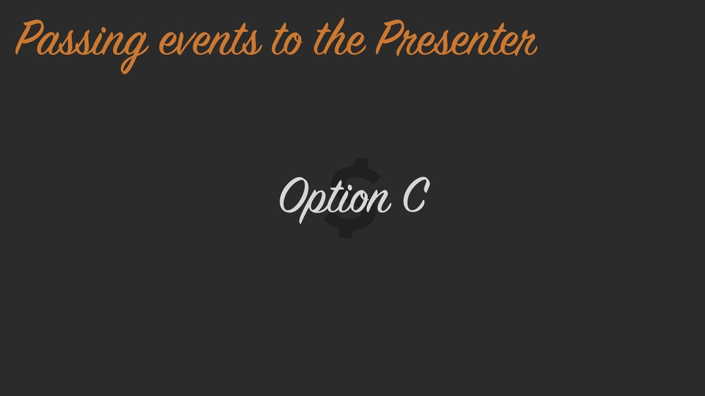 Option C Passing events to the Presenter