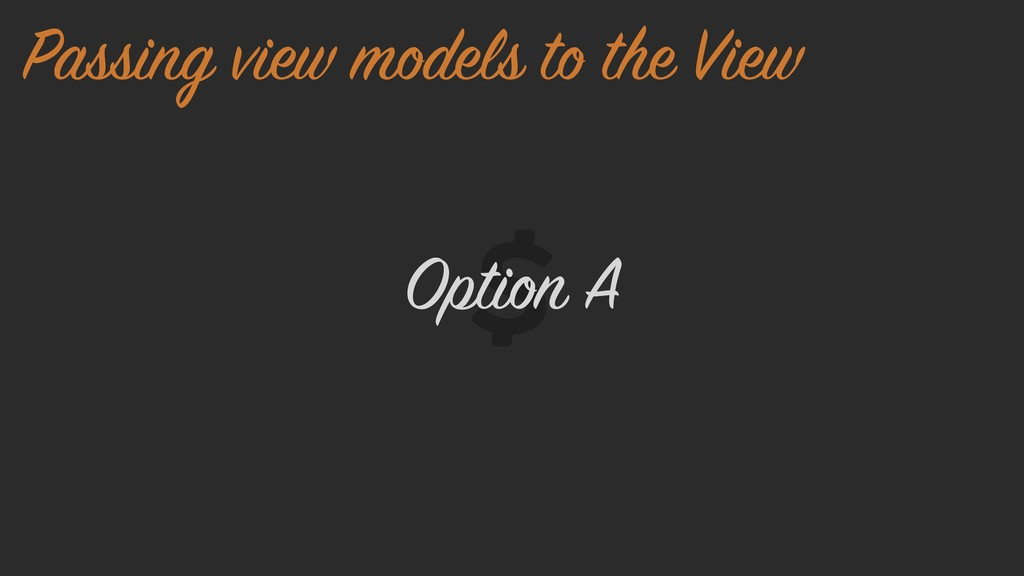 Option A Passing view models to the View