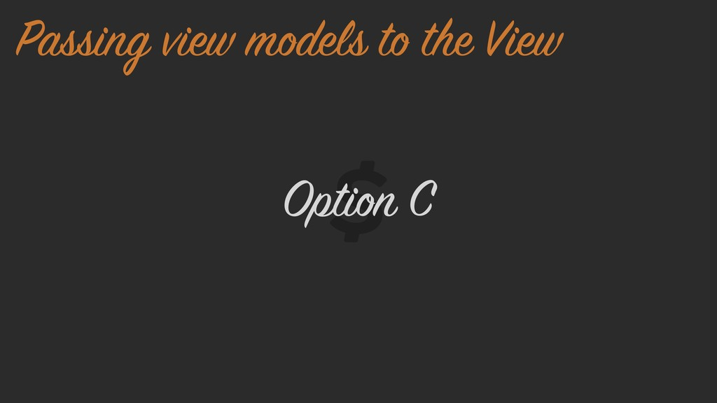 Option C Passing view models to the View