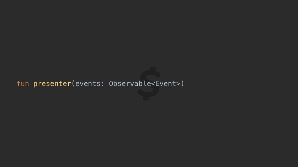 fun presenter(events: Observable<Event>)
