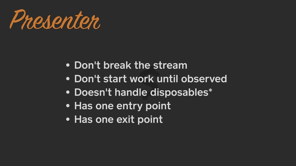 Presenter • Don't break the stream • Don't star...