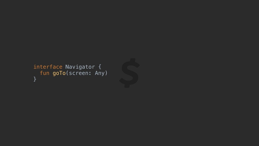 interface Navigator { fun goTo(screen: Any) }