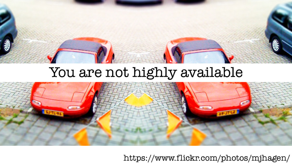 You are not highly available https://www.flickr...