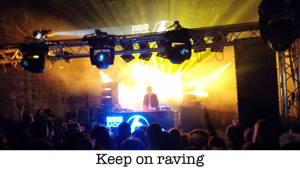 Keep on raving