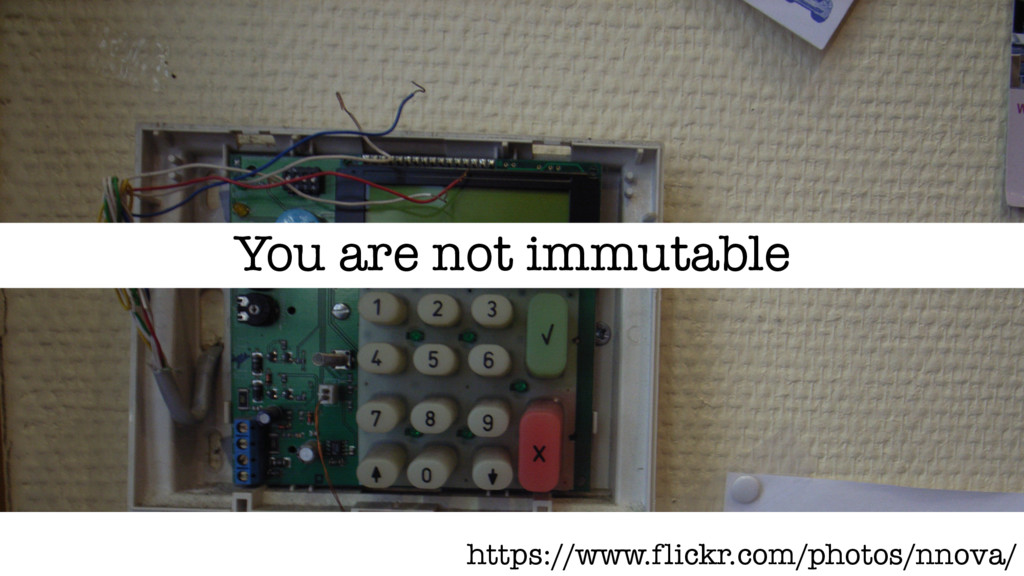 You are not immutable https://www.flickr.com/ph...