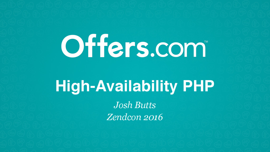 High-Availability PHP Josh Butts Zendcon 2016