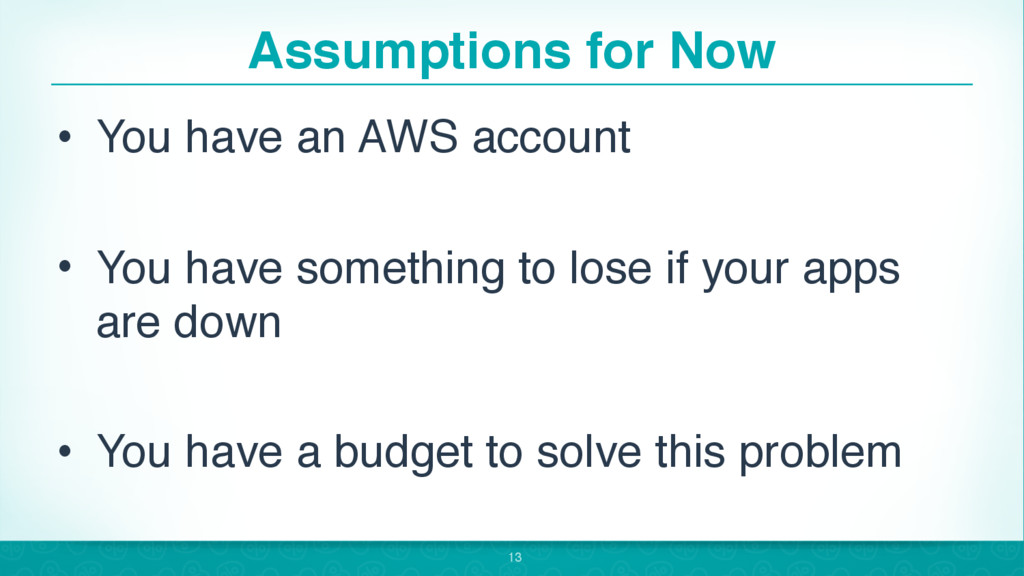 Assumptions for Now • You have an AWS account •...