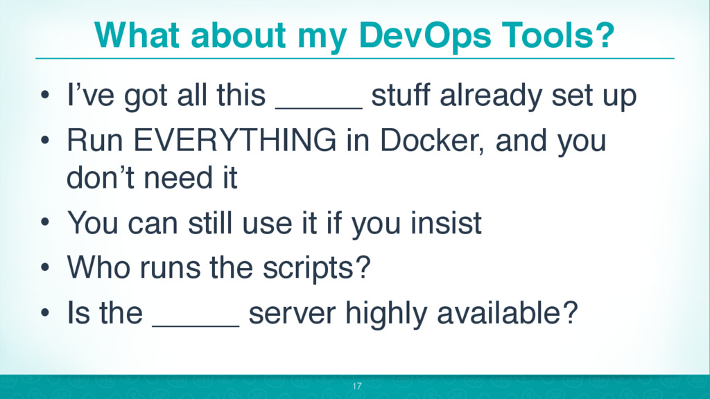 What about my DevOps Tools? • I've got all this...
