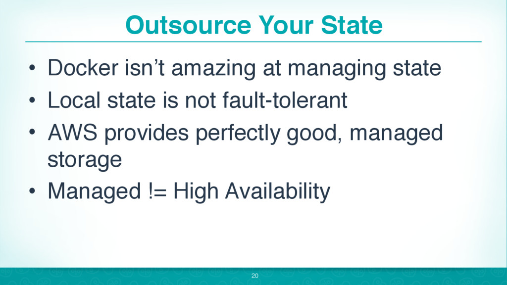 Outsource Your State • Docker isn't amazing at ...