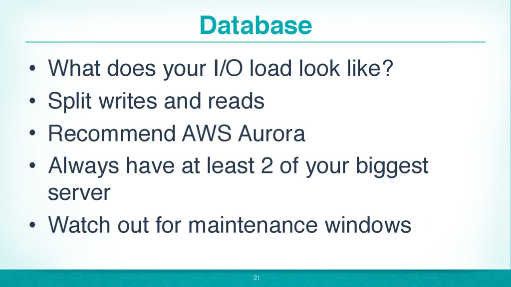 Database • What does your I/O load look like? •...