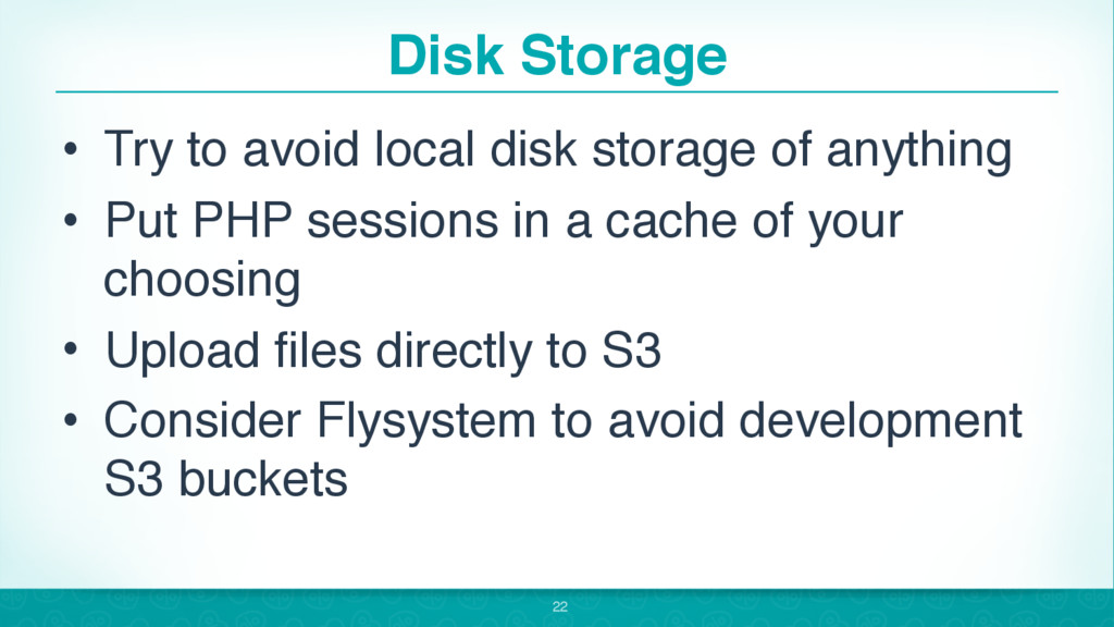 Disk Storage • Try to avoid local disk storage ...