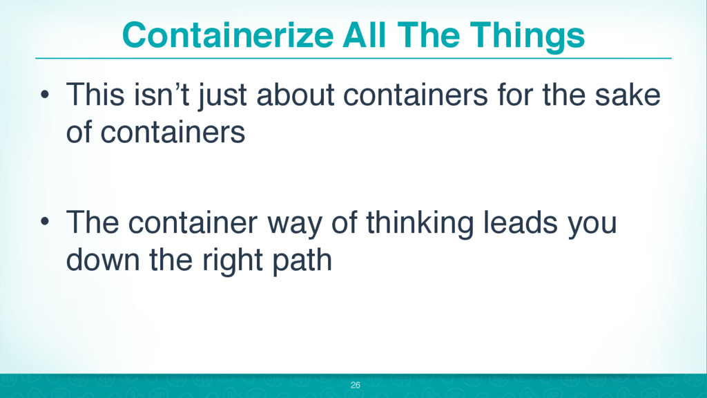 Containerize All The Things • This isn't just a...