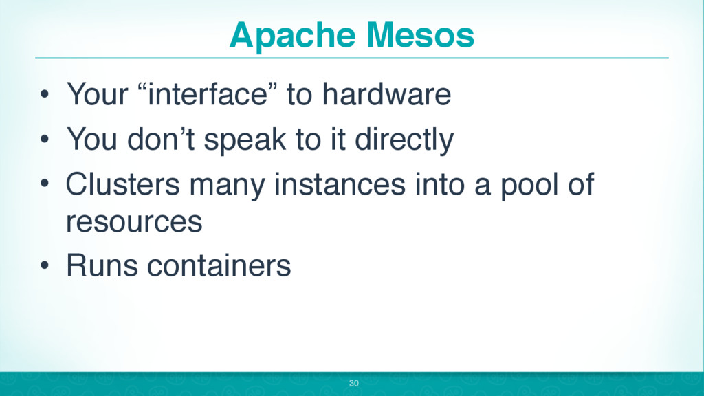 """Apache Mesos • Your """"interface"""" to hardware • Y..."""
