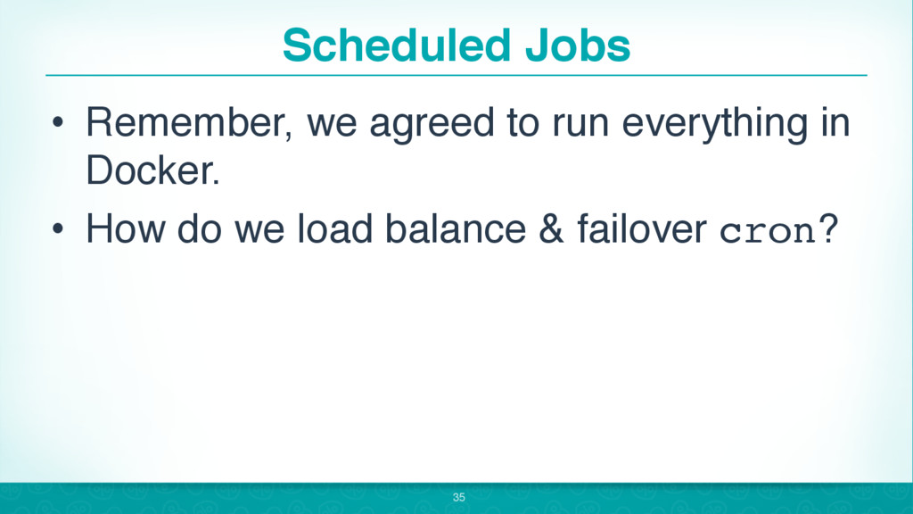 Scheduled Jobs • Remember, we agreed to run eve...