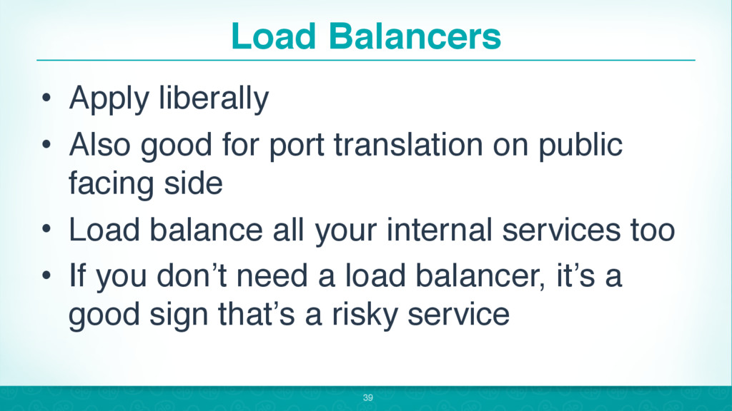 Load Balancers • Apply liberally • Also good fo...