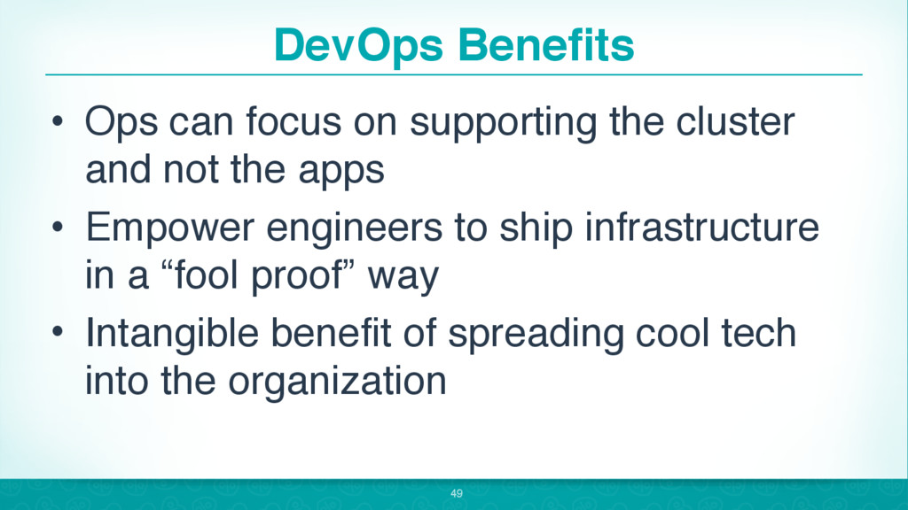 DevOps Benefits • Ops can focus on supporting t...