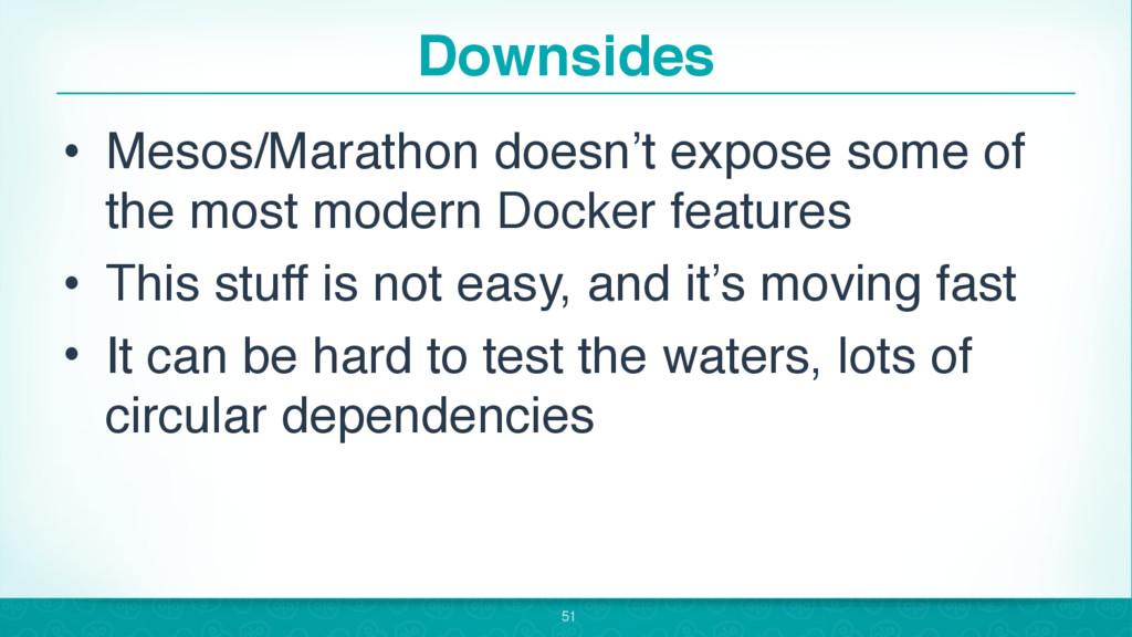 Downsides • Mesos/Marathon doesn't expose some ...