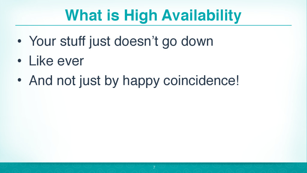 What is High Availability • Your stuff just doe...