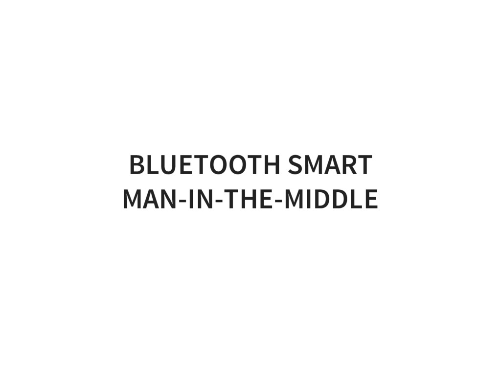 BLUETOOTH SMART MAN-IN-THE-MIDDLE