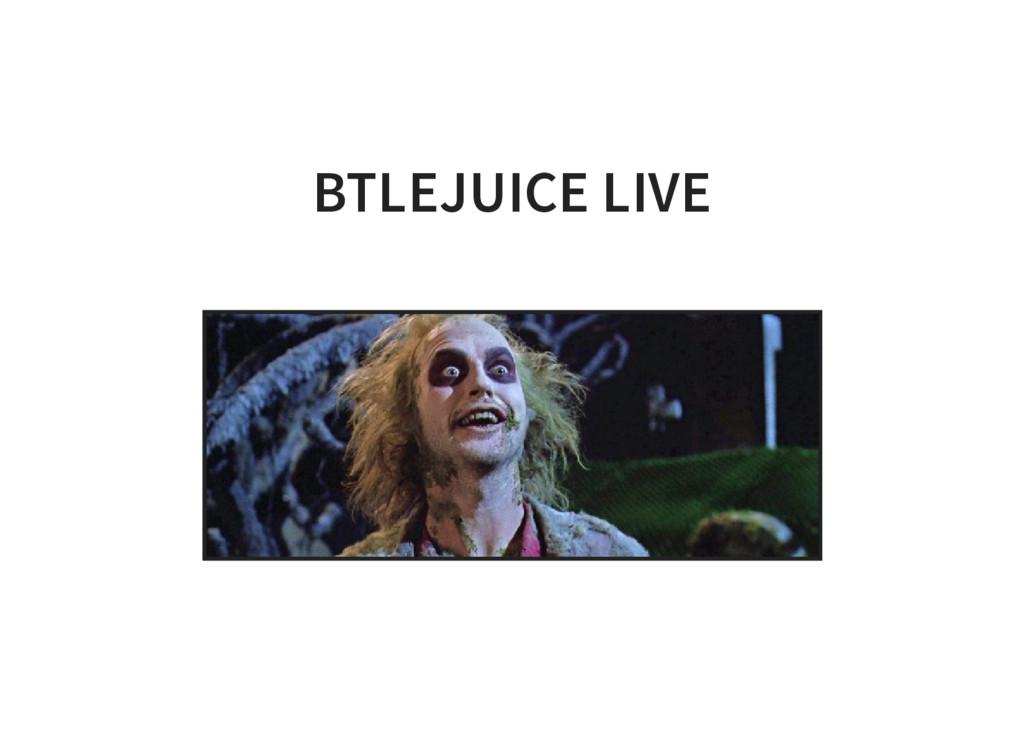 BTLEJUICE LIVE