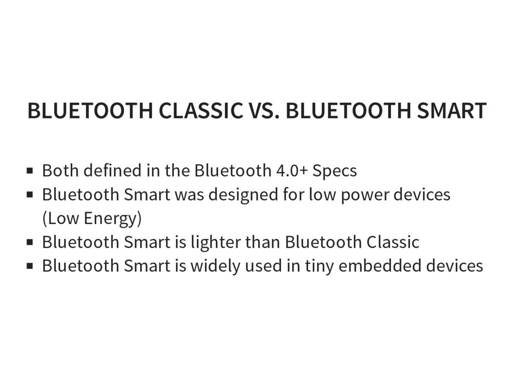 BLUETOOTH CLASSIC VS. BLUETOOTH SMART Both defi...
