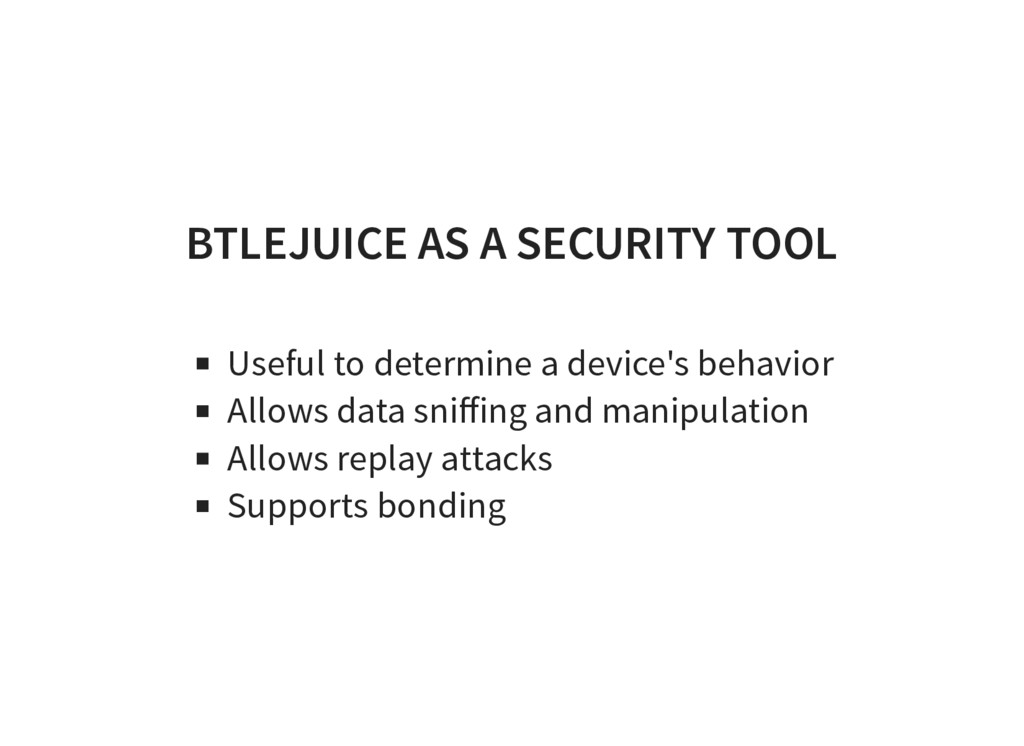 BTLEJUICE AS A SECURITY TOOL Useful to determin...