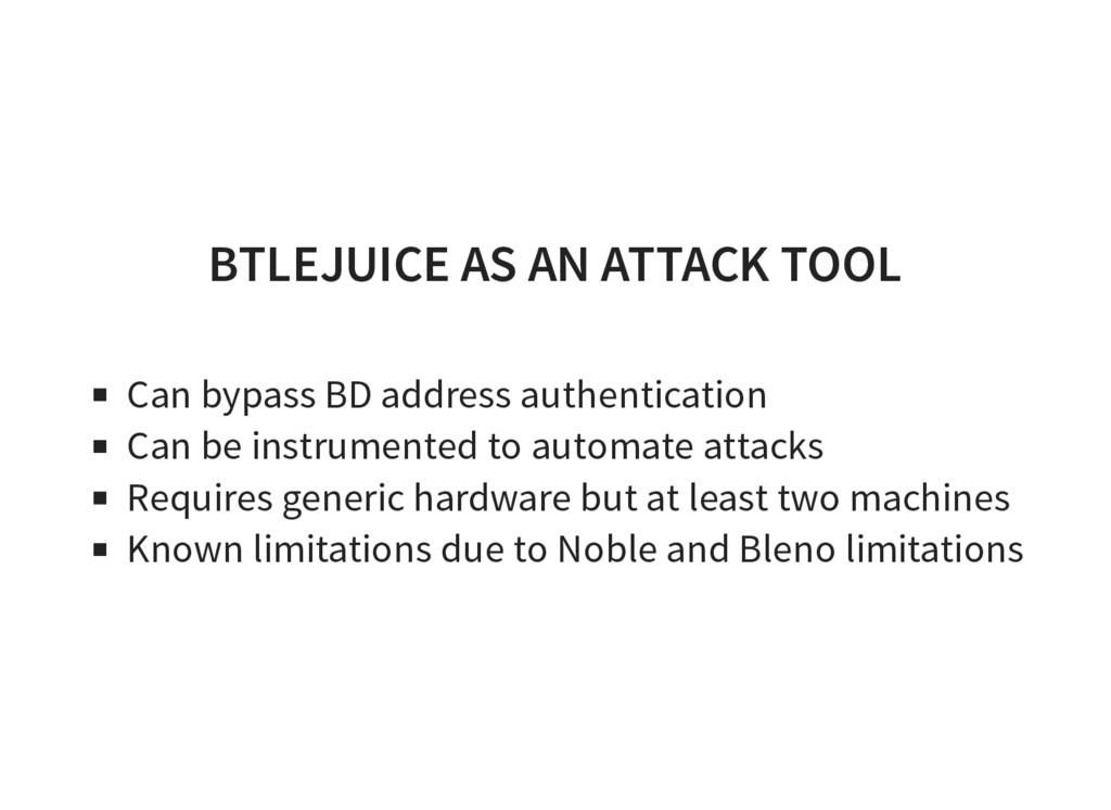 BTLEJUICE AS AN ATTACK TOOL Can bypass BD addre...