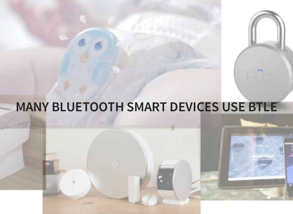 MANY BLUETOOTH SMART DEVICES USE BTLE