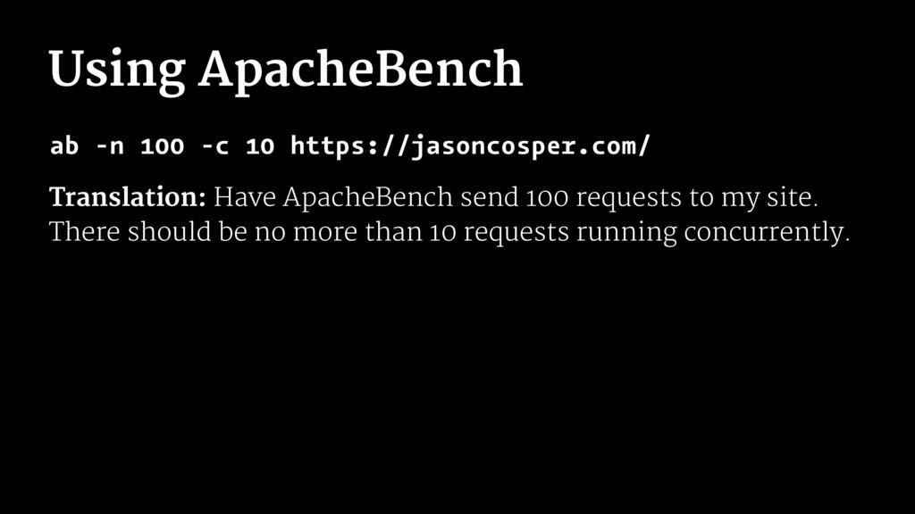 Using ApacheBench ab -n 100 -c 10 https://jason...