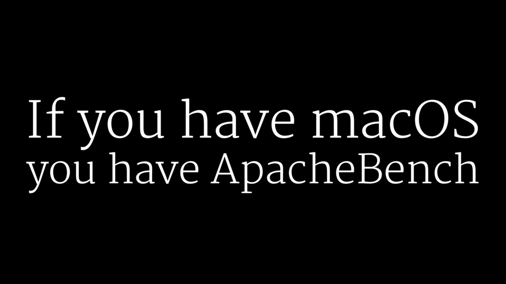 If you have macOS you have ApacheBench