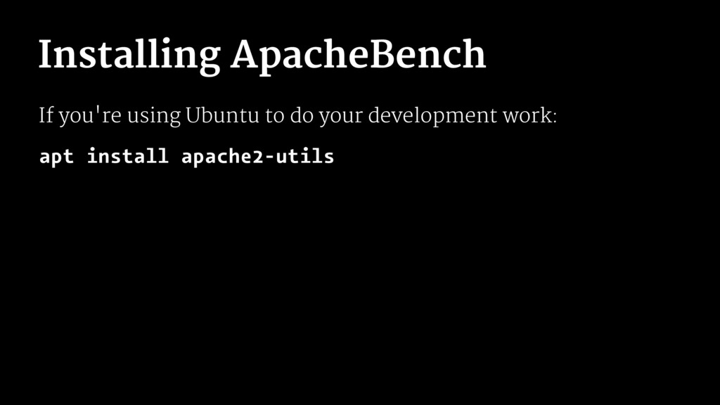 Installing ApacheBench If you're using Ubuntu t...