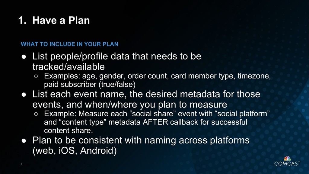 8 1. Have a Plan ● List people/profile data tha...