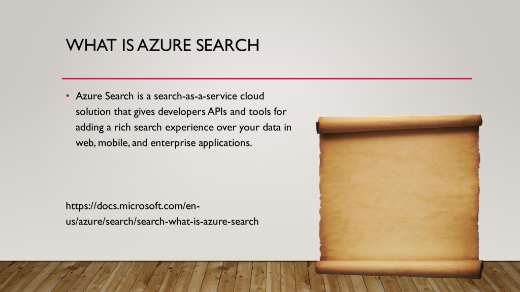 WHAT IS AZURE SEARCH • Azure Search is a search...