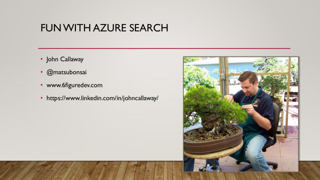 FUN WITH AZURE SEARCH • John Callaway • @matsub...