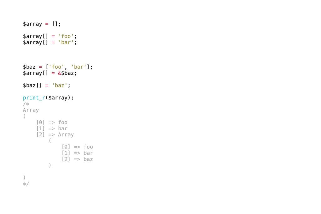 $array = []; $array[] = 'foo'; $array[] = 'bar'...