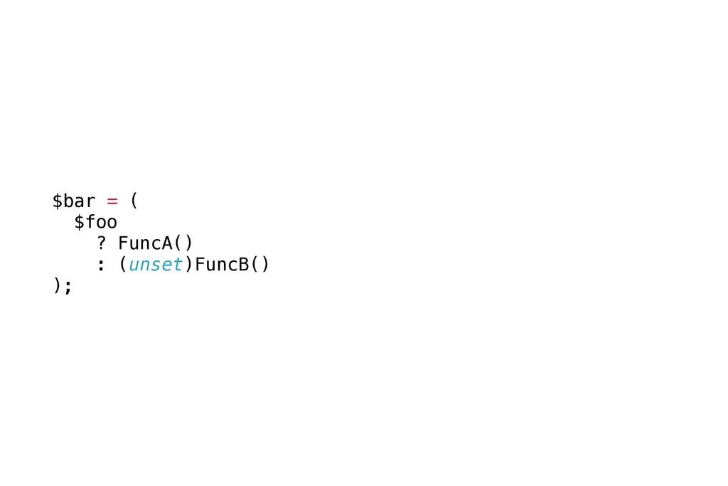 $bar = ( $foo ? FuncA() : (unset)FuncB() );