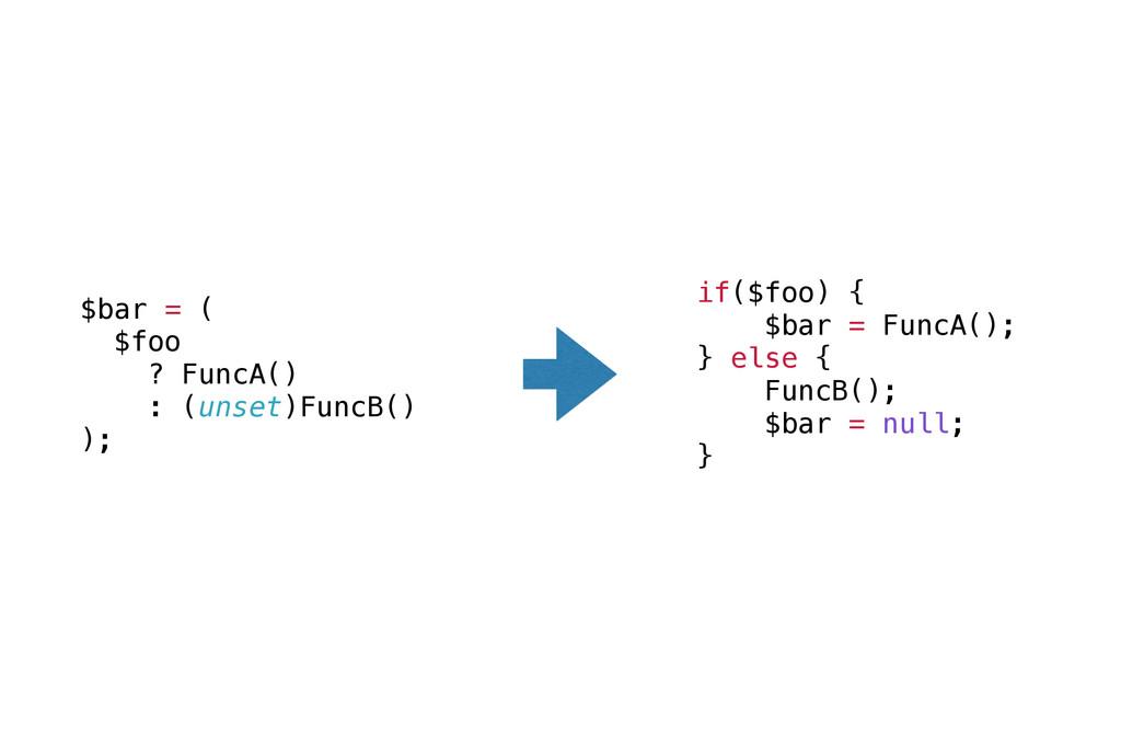 $bar = ( $foo ? FuncA() : (unset)FuncB() ); if(...
