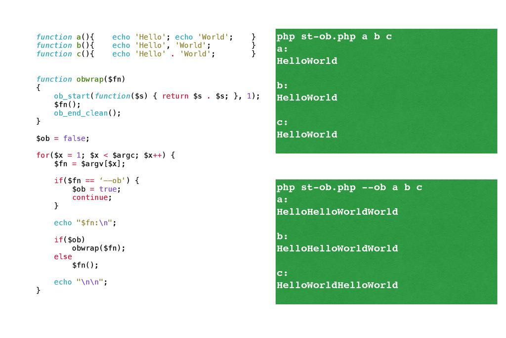 function a(){ echo 'Hello'; echo 'World'; } fun...