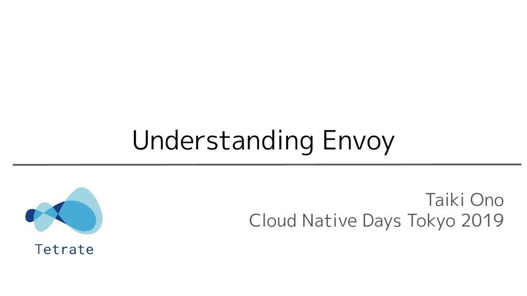 Taiki Ono Cloud Native Days Tokyo 2019 Understa...